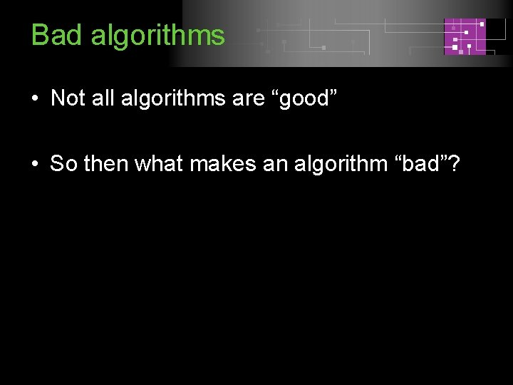 """Bad algorithms • Not all algorithms are """"good"""" • So then what makes an"""