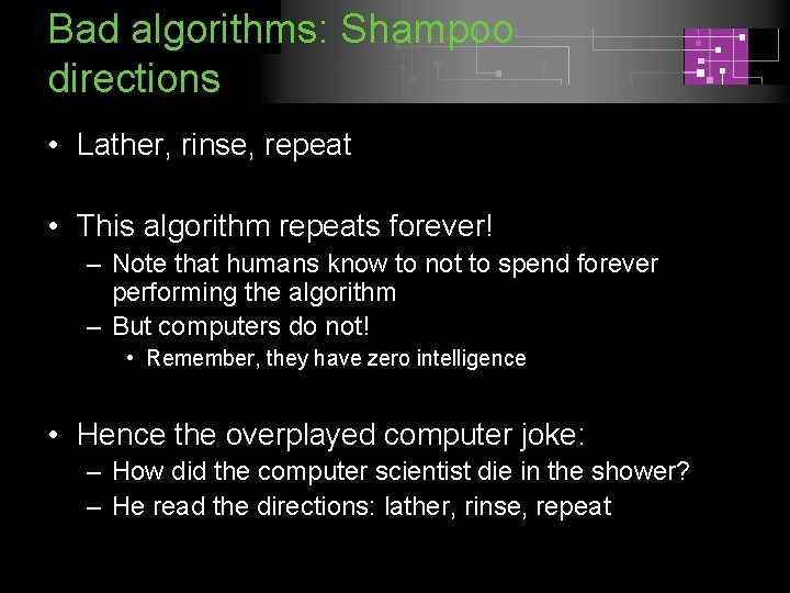 Bad algorithms: Shampoo directions • Lather, rinse, repeat • This algorithm repeats forever! –