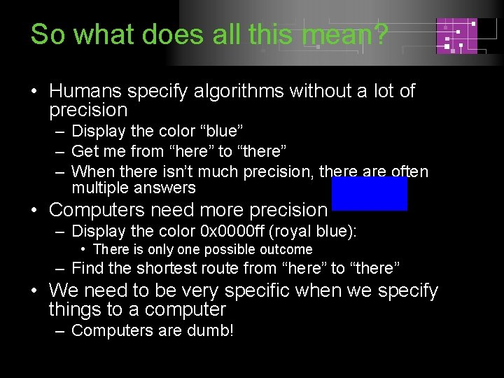 So what does all this mean? • Humans specify algorithms without a lot of