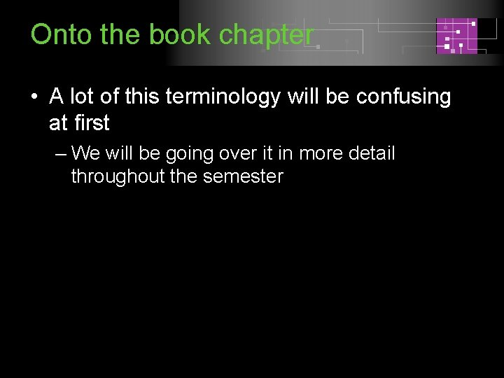 Onto the book chapter • A lot of this terminology will be confusing at