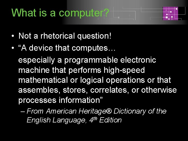 """What is a computer? • Not a rhetorical question! • """"A device that computes…"""