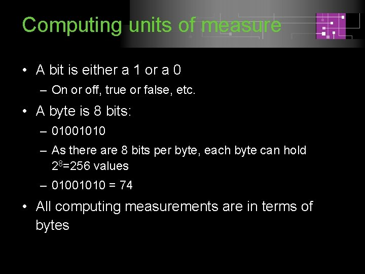 Computing units of measure • A bit is either a 1 or a 0