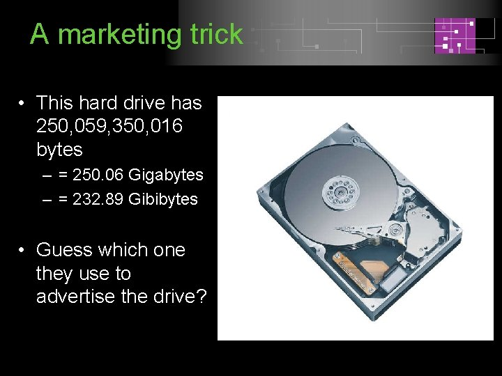A marketing trick • This hard drive has 250, 059, 350, 016 bytes –