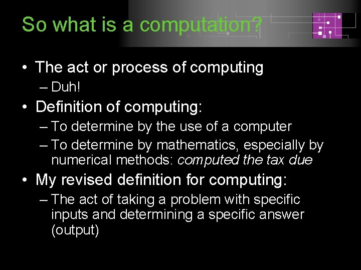 So what is a computation? • The act or process of computing – Duh!