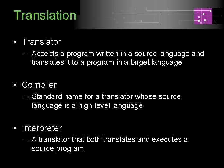 Translation • Translator – Accepts a program written in a source language and translates
