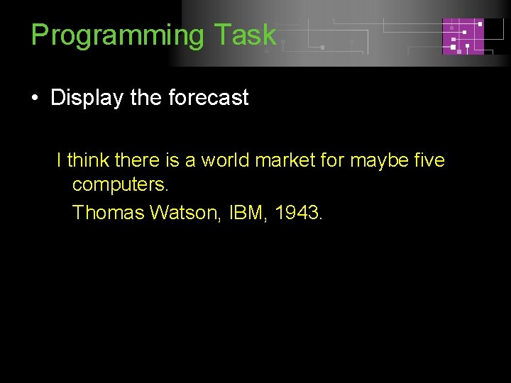 Programming Task • Display the forecast I think there is a world market for