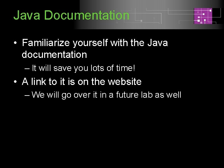 Java Documentation • Familiarize yourself with the Java documentation – It will save you