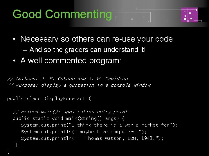 Good Commenting • Necessary so others can re-use your code – And so the