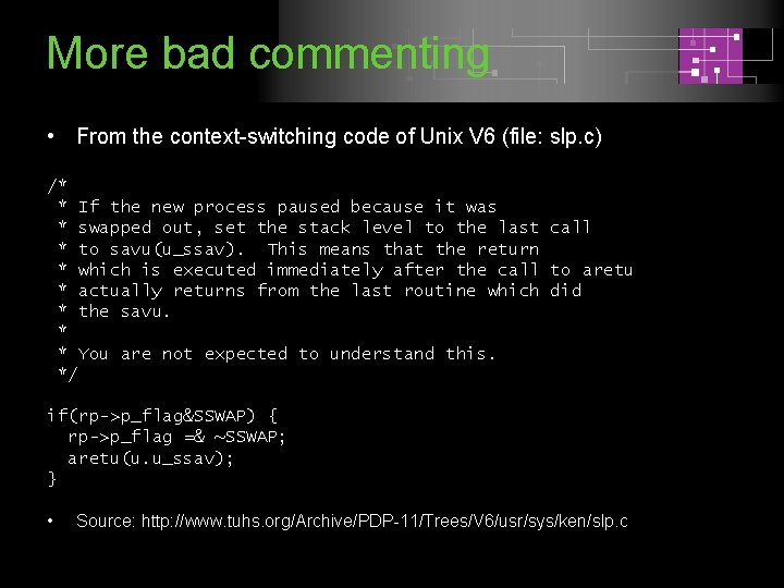 More bad commenting • From the context-switching code of Unix V 6 (file: slp.