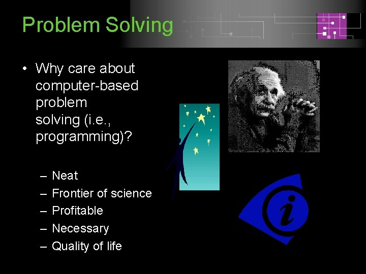 Problem Solving • Why care about computer-based problem solving (i. e. , programming)? –
