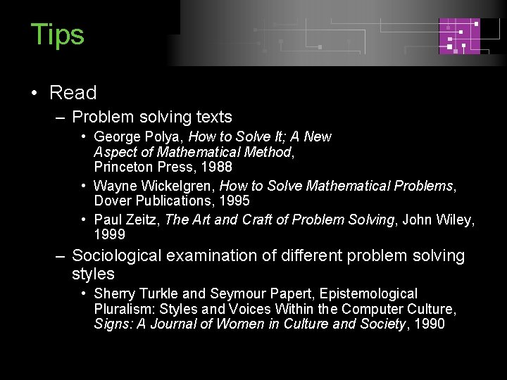 Tips • Read – Problem solving texts • George Polya, How to Solve It;
