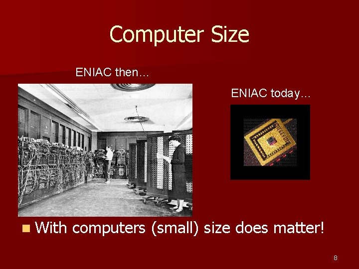 Computer Size ENIAC then… ENIAC today… n With computers (small) size does matter! 8