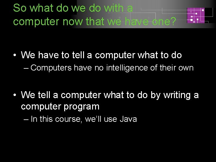 So what do we do with a computer now that we have one? •