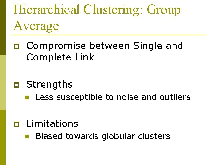 Hierarchical Clustering: Group Average p Compromise between Single and Complete Link p Strengths n