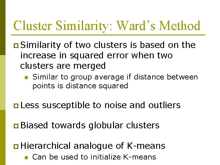 Cluster Similarity: Ward's Method p Similarity of two clusters is based on the increase
