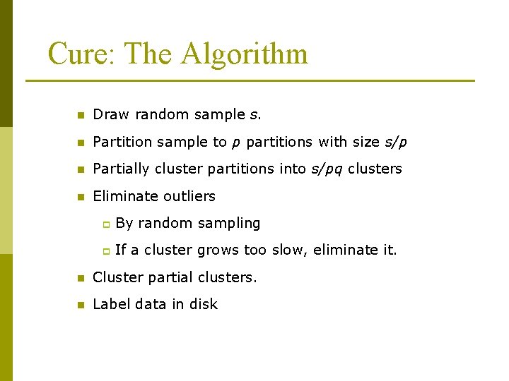 Cure: The Algorithm n Draw random sample s. n Partition sample to p partitions