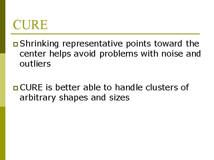 CURE p Shrinking representative points toward the center helps avoid problems with noise and