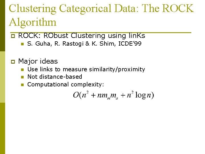 Clustering Categorical Data: The ROCK Algorithm p ROCK: RObust Clustering using lin. Ks n