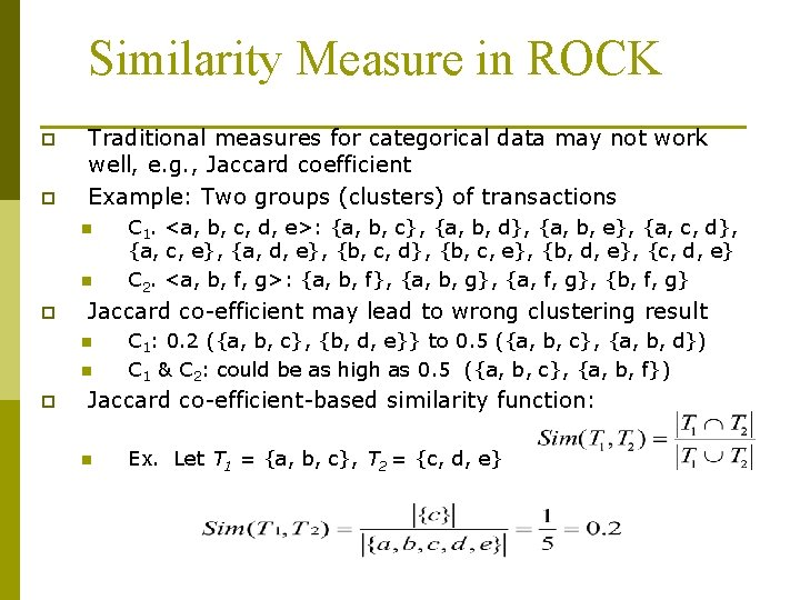 Similarity Measure in ROCK p p Traditional measures for categorical data may not work