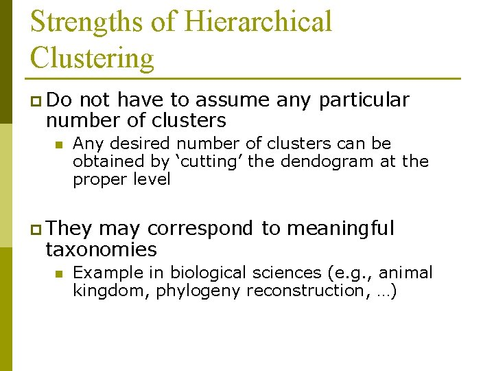 Strengths of Hierarchical Clustering p Do not have to assume any particular number of