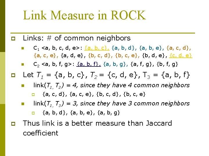 Link Measure in ROCK p p Links: # of common neighbors n C 1