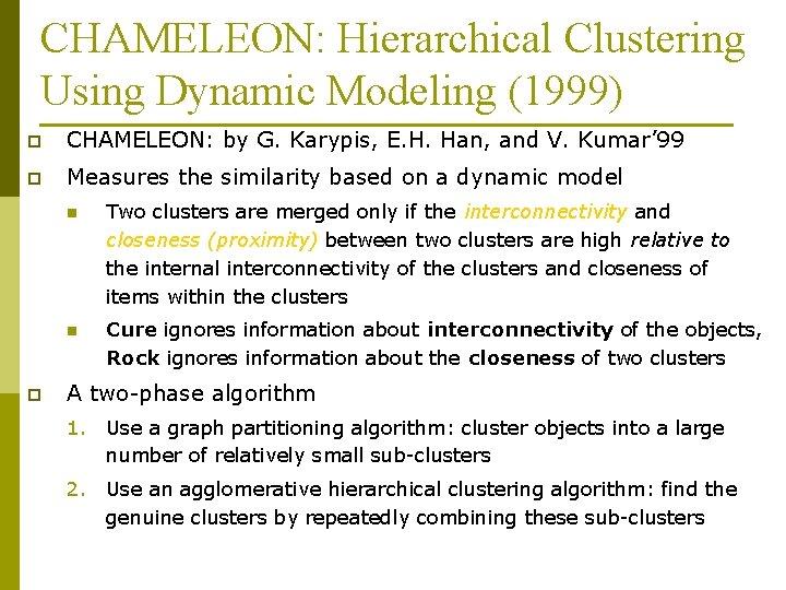 CHAMELEON: Hierarchical Clustering Using Dynamic Modeling (1999) p CHAMELEON: by G. Karypis, E. H.