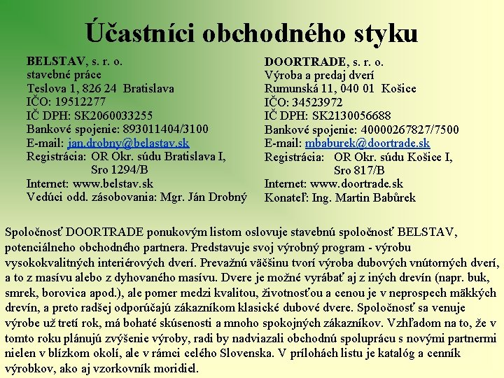 Účastníci obchodného styku BELSTAV, s. r. o. stavebné práce Teslova 1, 826 24 Bratislava