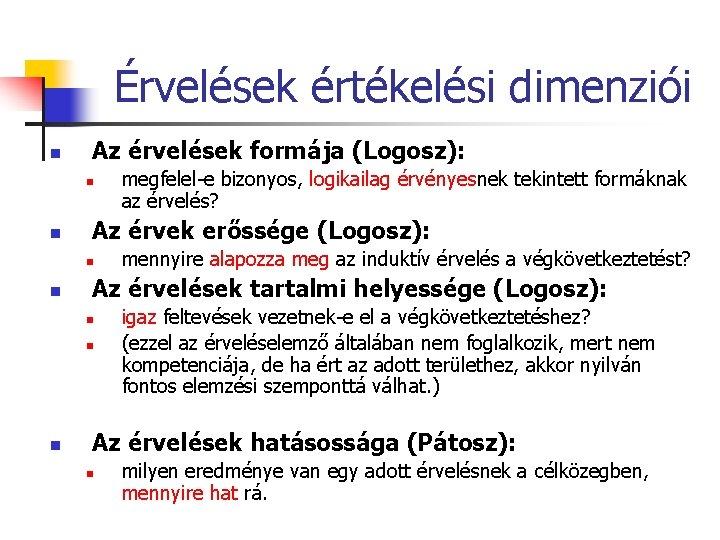 Érvelések értékelési dimenziói n Az érvelések formája (Logosz): n n Az érvek erőssége (Logosz):