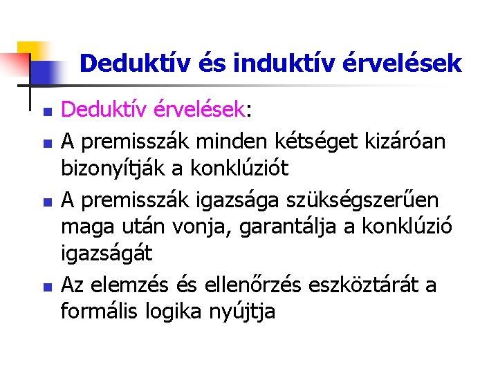 Deduktív és induktív érvelések n n Deduktív érvelések: A premisszák minden kétséget kizáróan bizonyítják