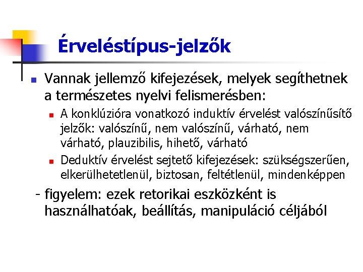 Érveléstípus-jelzők n Vannak jellemző kifejezések, melyek segíthetnek a természetes nyelvi felismerésben: n n A