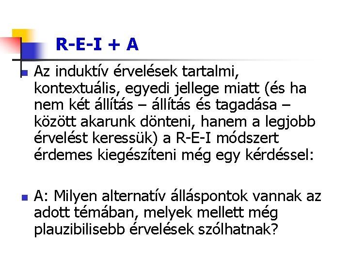 R-E-I + A n n Az induktív érvelések tartalmi, kontextuális, egyedi jellege miatt (és
