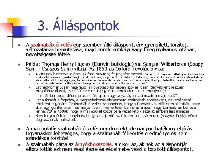 3. Álláspontok n n A szalmabáb-érvelés egy szemben álló álláspont, érv gyengített, torzított változatának