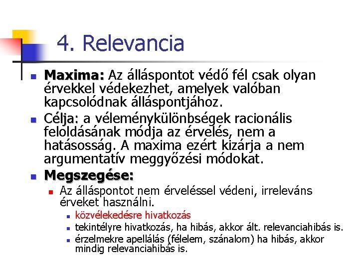 4. Relevancia n n n Maxima: Az álláspontot védő fél csak olyan érvekkel védekezhet,