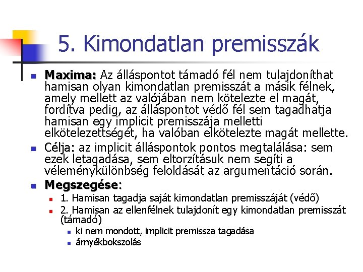 5. Kimondatlan premisszák n n n Maxima: Az álláspontot támadó fél nem tulajdoníthat hamisan