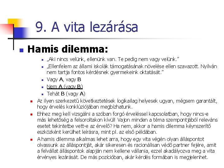 """9. A vita lezárása n Hamis dilemma: """"Aki nincs velünk, ellenünk van. Te pedig"""