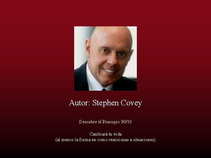 Autor: Stephen Covey Descubre el Principio 90/10 Cambiará tu vida (al menos la forma