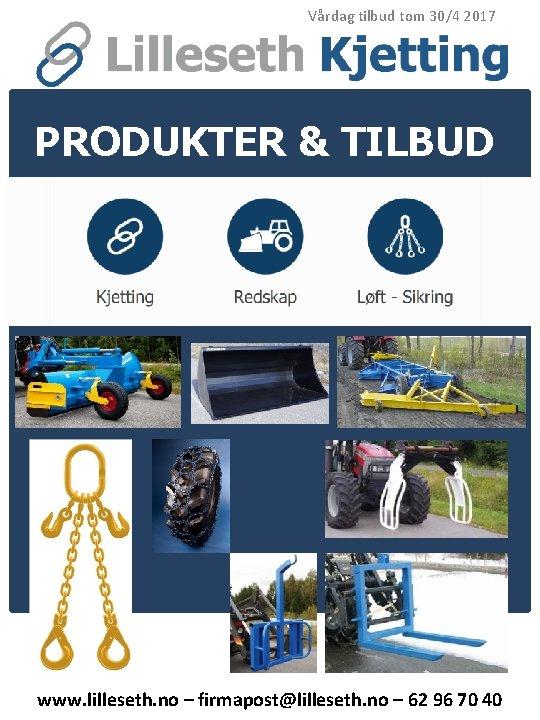 Vårdag tilbud tom 30/4 2017 PRODUKTER & TILBUD VÅRDAG www. lilleseth. no – firmapost@lilleseth.