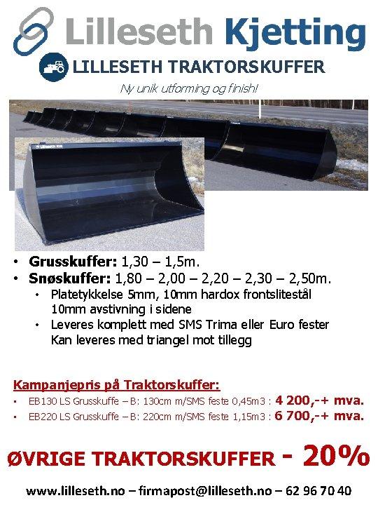 LILLESETH TRAKTORSKUFFER Ny unik utforming og finish! • Grusskuffer: 1, 30 – 1, 5
