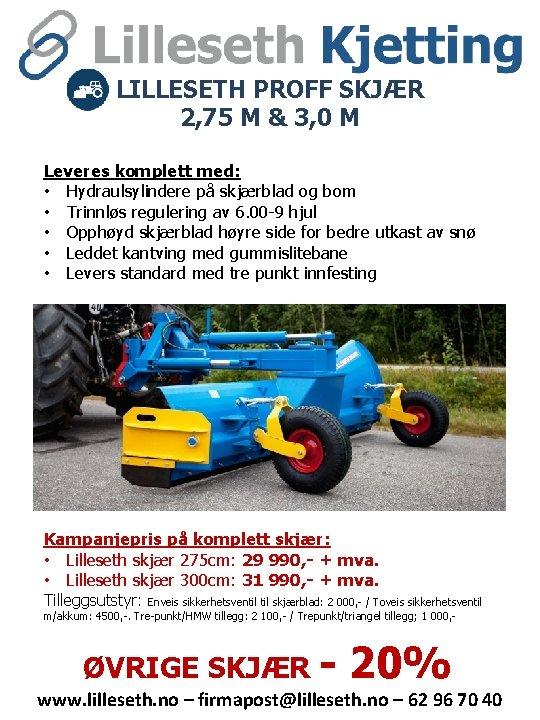 LILLESETH PROFF SKJÆR 2, 75 M & 3, 0 M Leveres komplett med: •