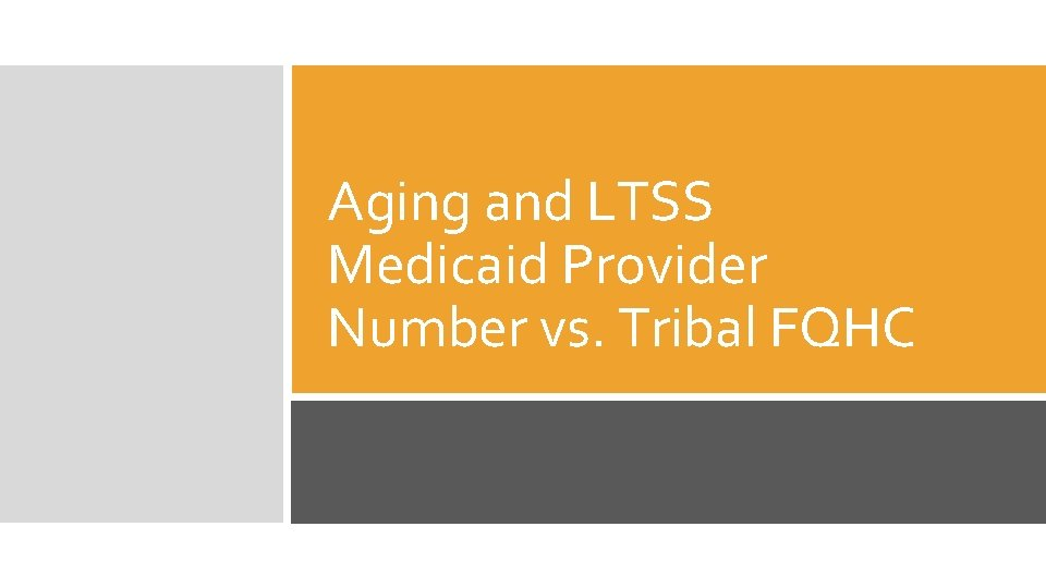 Aging and LTSS Medicaid Provider Number vs. Tribal FQHC