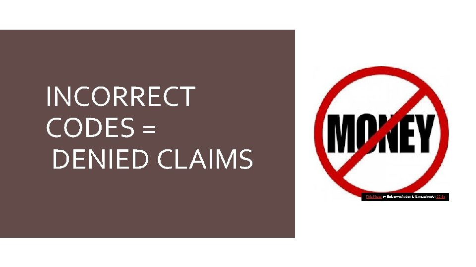 INCORRECT CODES = DENIED CLAIMS This Photo by Unknown Author is licensed under CC