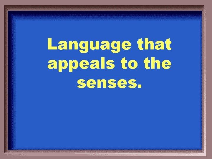 Language that appeals to the senses.