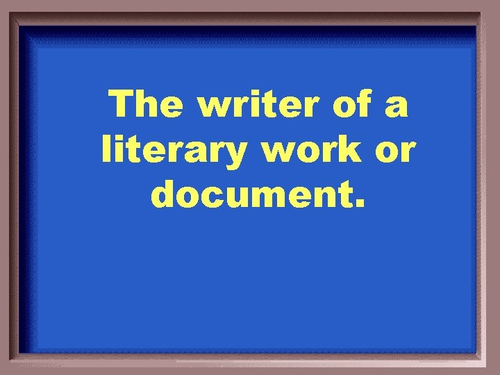 The writer of a literary work or document.