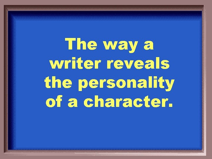 The way a writer reveals the personality of a character.