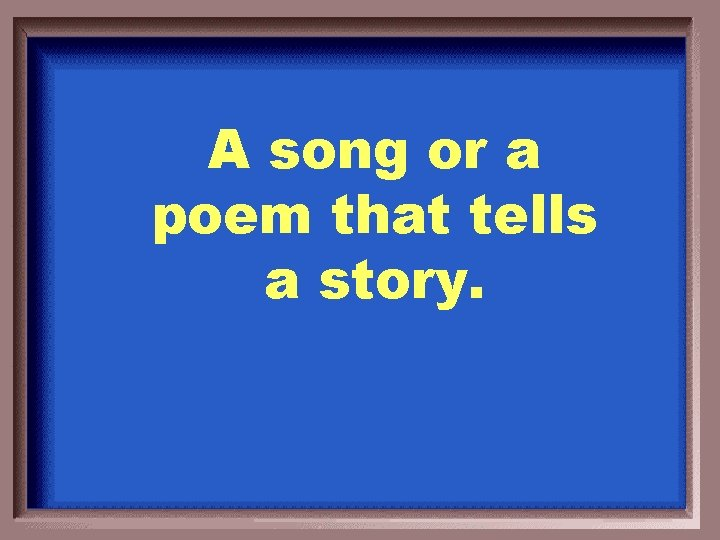 A song or a poem that tells a story.