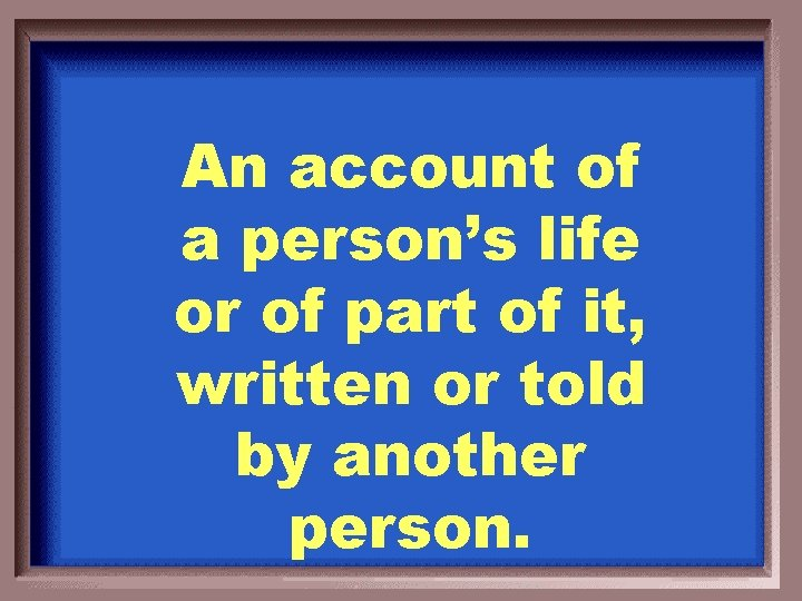 An account of a person's life or of part of it, written or told