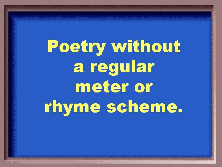 Poetry without a regular meter or rhyme scheme.