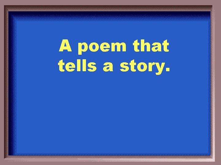 A poem that tells a story.