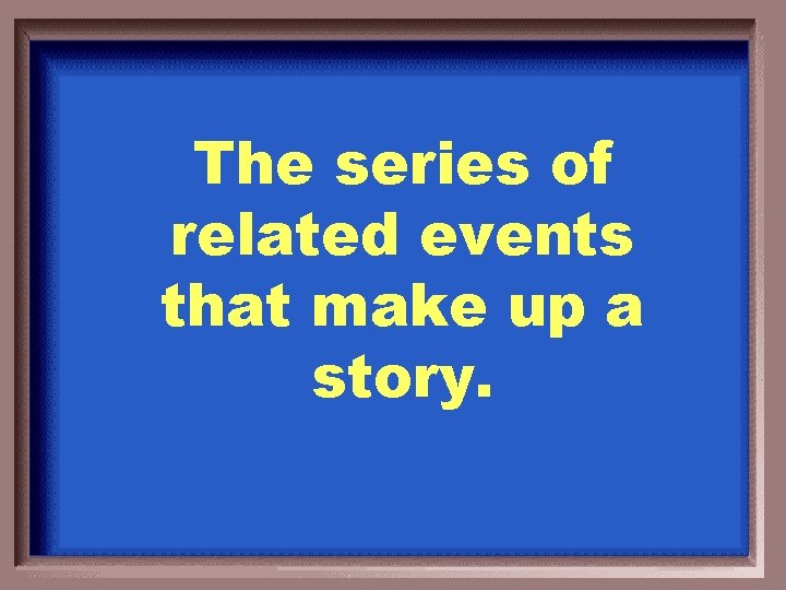 The series of related events that make up a story.