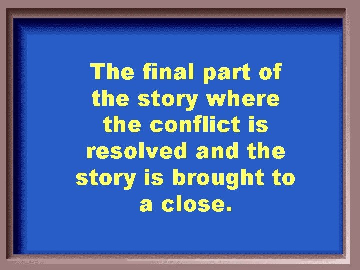 The final part of the story where the conflict is resolved and the story